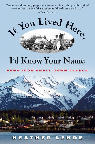 9781565123168: If You Lived Here, I'd Know Your Name: News from Small-Town Alaska