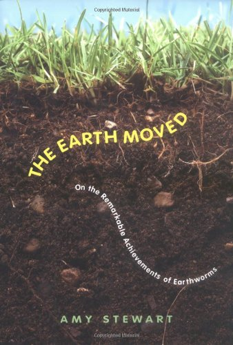 9781565123373: The Earth Moved: On the Remarkable Achievements of Earthworms