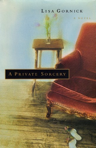 A Private Sorcery (Signed First Edition): Lisa Gornick