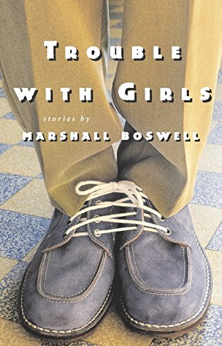 Trouble with Girls (Shannon Ravenel Books): Boswell, Marshall