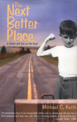 The Next Better Place: A Father and Son on the Road: Keith, Michael C.