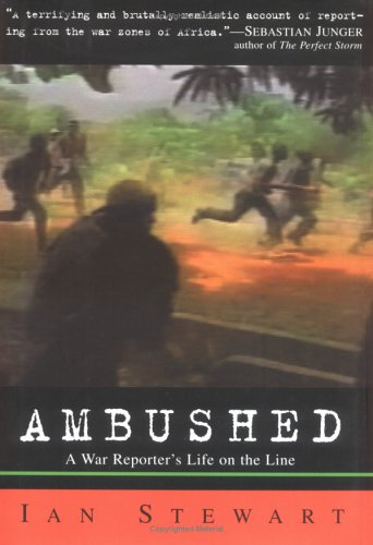 AMBUSHED : A War Reporter's Year on the Front Lines: Stewart, Ian