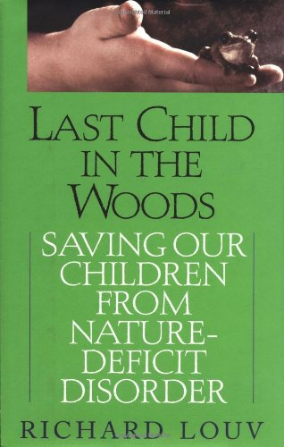 9781565123915: Last Child in the Woods: Saving Our Children from Nature-Deficit Disorder