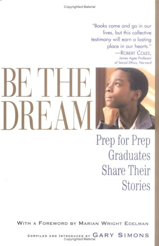 9781565124165: Be the Dream: Prep for Prep Graduates Share Their Stories