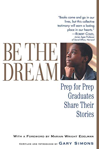 9781565124172: Be the Dream: Prep for Prep Graduates Share Their Stories