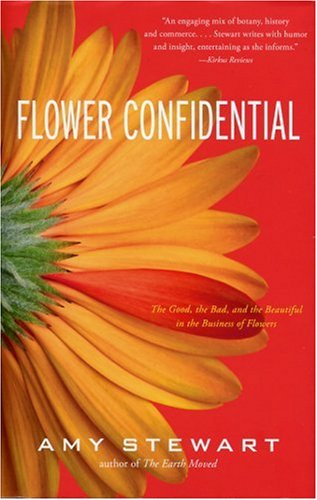 Flower Confidential: The Good, the Bad, and: Amy Stewart