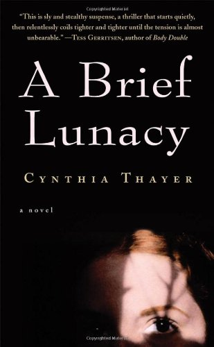 A Brief Lunacy: Thayer, Cynthia
