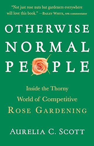 9781565124646: Otherwise Normal People: Inside the Thorny World of Competitive Rose Gardening
