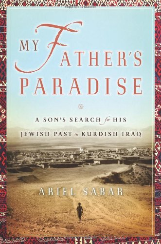 My Father's Paradise: a Son's Search for His Jewish Past in Kurdish Iraq: Sabar, Ariel