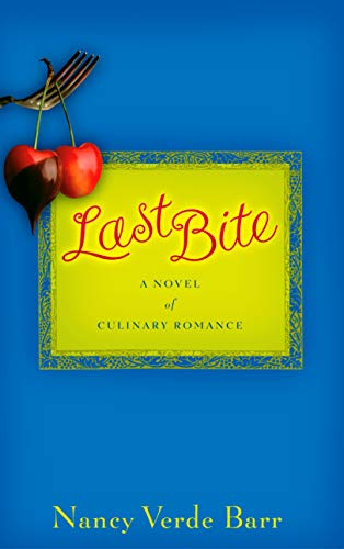 9781565124950: Last Bite: A Novel of Culinary Romance