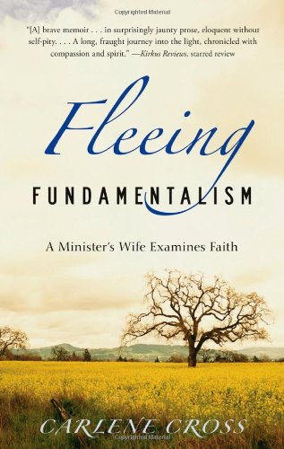 Fleeing Fundamentalism: A Minister's Wife Examines Faith (Signed): Cross, Carlene