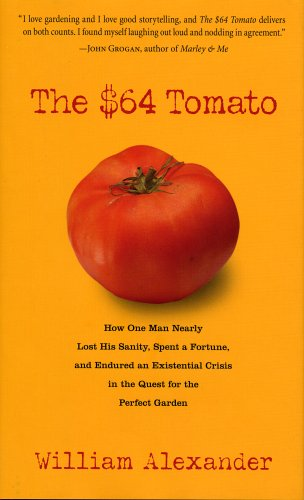 9781565125032: The $64 Tomato: How One Man Nearly Lost his Sanity, Spent a Fortune, and Endured an Existential Crisis in the Quest for the Perfect Garden
