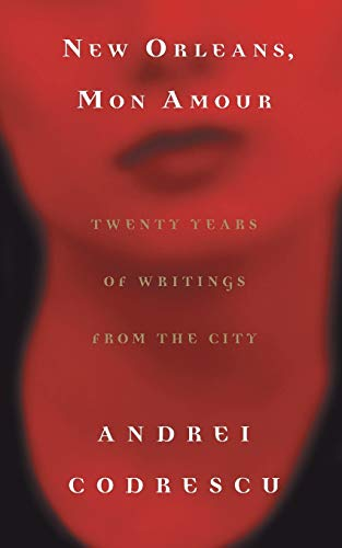 New Orleans, Mon Amour : Twenty Years: Andrei Codrescu