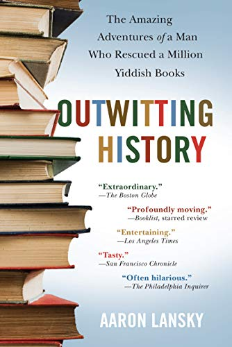 9781565125131: Outwitting History: The Amazing Adventures of a Man Who Rescued a Million Yiddish Books