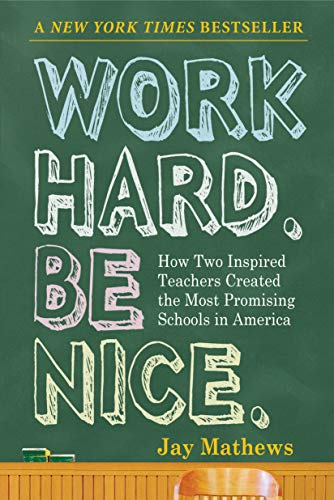 9781565125162: Work Hard. Be Nice.: How Two Inspired Teachers Created the Most Promising Schools in America