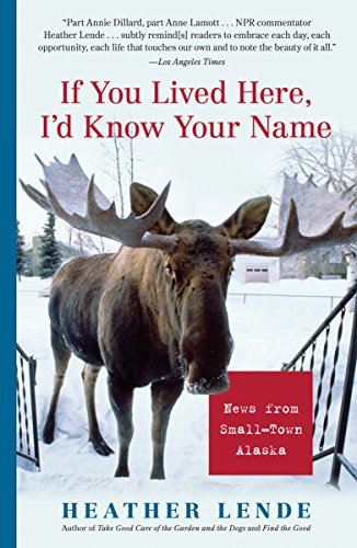 9781565125247: If You Lived Here, I'd Know Your Name: News from Small-Town Alaska