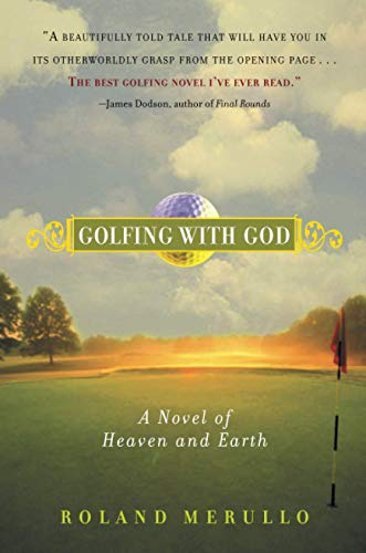 Golfing with God: A Novel of Heaven and Earth: Merullo, Roland