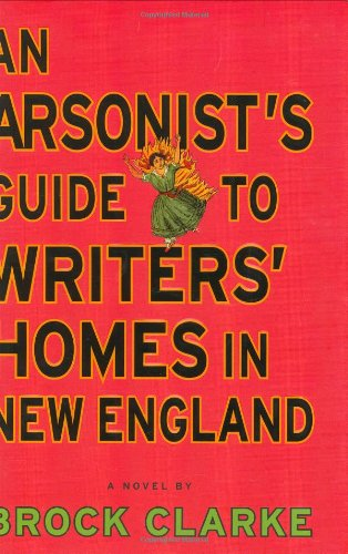 9781565125513: An Arsonist's Guide to Writers' Homes in New England: A Novel