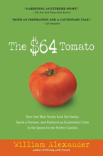 9781565125575: The $64 Tomato: How One Man Nearly Lost His Sanity, Spent a Fortune, and Endured an Existential Crisis in the Quest for the Perfect Garden