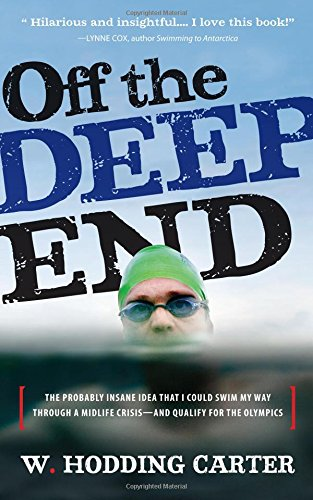 9781565125643: Off the Deep End: The Probably Insane Idea That I Could Swim My Way Through a Midlife Crises, And Qualify For the Olympics