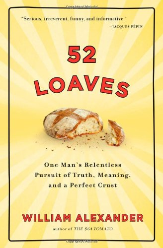 9781565125834: 52 Loaves: One Man's Relentless Pursuit of Truth, Meaning, and a Perfect Crust