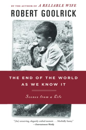 The End of the World as We Know It: Scenes from a Life: Goolrick, Robert