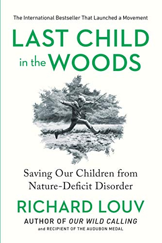Last Child in the Woods: Saving Our Childern from Nature-deficit Disorder: Louv, Richard