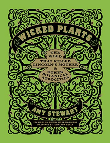 9781565126831: Wicked Plants: The Weed That Killed Lincoln's Mother and Other Botanical Atrocities
