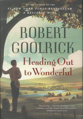 Heading Out to Wonderful: Goolrick, Robert