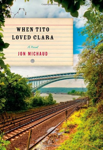 When Tito Loved Clara: A Novel (Signed First Edition): Jon Michaud