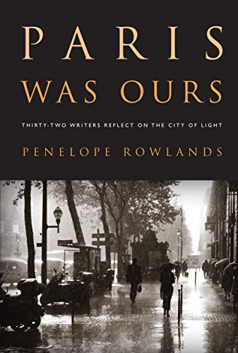 Paris Was Ours: Thirty-Two Writers Reflect on: Rowlands, Penelope (Ed)