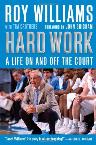 Hard Work: A Life on and off the Court: Williams, Roy; Tim Crothers; John Grisham (foreword)