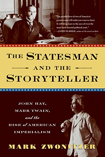 The Statesman and the Storyteller: John Hay, Mark Twain, and the Rise of American Imperialism (...