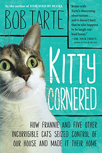 9781565129993: Kitty Cornered: How Frannie and Five Other Incorrigible Cats Seized Control of Our House and Made It Their Home
