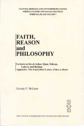 9781565181304: Faith, Reason and Philosophy: Lectures at the Al-Azhar, Qum, Tehran, Lahore and Beijing (CULTURAL HERITAGE AND CONTEMPORARY CHANGE SERIES I CULTURE AND VALUES)