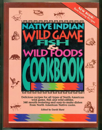 9781565230088: Native Indian Wild Game, Fish and Wild Foods Cookbook: Recipes from North American Native Cooks