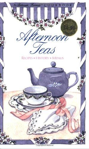 9781565230408: Afternoon Teas: Recipes, History, Menus (Between Friends Cookbook)