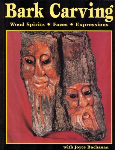 Bark Carving: Wood Spirits, Faces, Expressions: Buchanan, Joyce