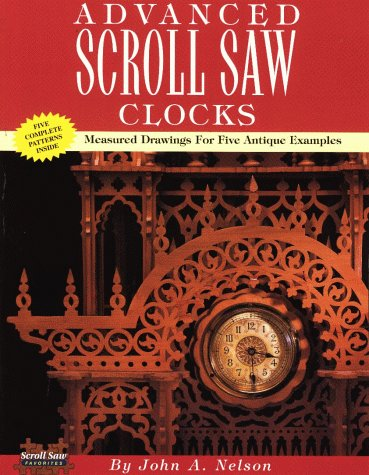 9781565231108: Advanced Scroll Saw Clocks: Measured Drawings for Five Antique Samples