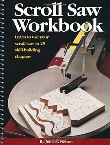 9781565231177: Scroll Saw Workbook: Learn to Use Your Scroll Saw in 25 Skill-Building Chapters