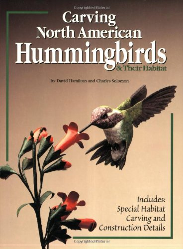 Carving North American Hummingbirds & Their Habitat: Includes: Special Habitat Carving and ...