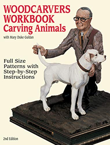 Woodcarvers Workbook: Carving Animals: Full-Size Patterns with Step-By-Step Instructions (9781565231344) by Guldan, Mary Duke; Duke Guldan, Mary