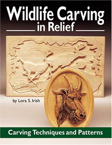Wildlife Carving in Relief: Carving Techniques and Patterns (1565231368) by Irish, Lora S