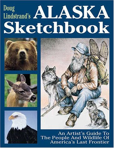 9781565231429: Doug Lindstrand's Alaska Sketchbook: An Artist's Guide to the People and Wildlife of America's Last Frontier