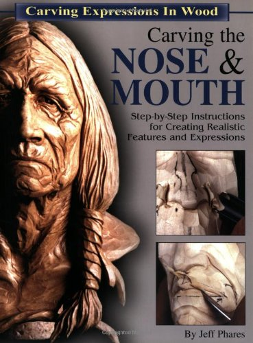 Carving the Nose and Mouth: Phares, Jeff