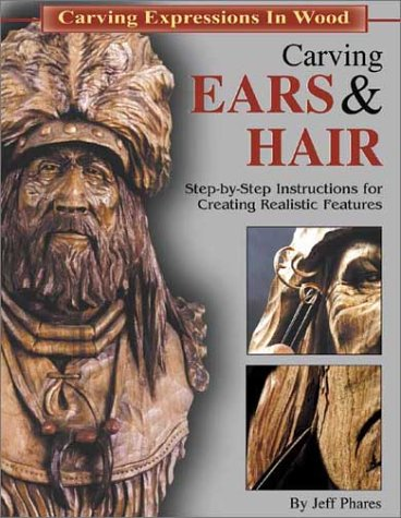 9781565231641: Carving Ears & Hair: Step-By-Step Instructions for Creating Realistic Features (Carving Expressions in Wood)
