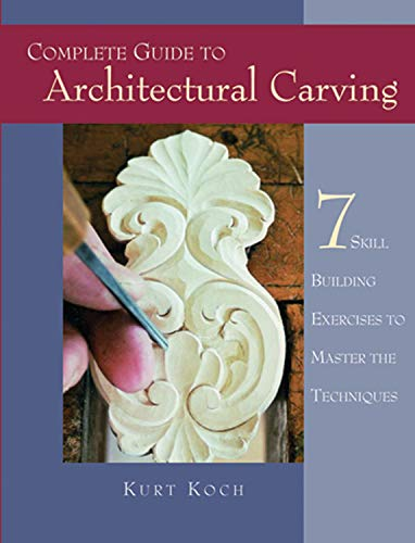 9781565231931: Complete Guide to Architectural Carving: 7 Skill-Building Exercises to Master the Techniques