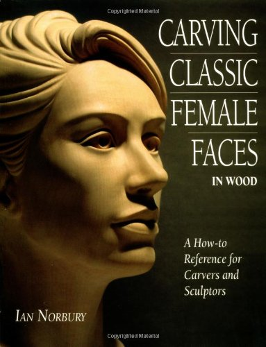 9781565232204: Carving Classic Female Faces in Wood: A How-To Reference for Carvers and Sculptors