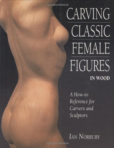 9781565232211: Carving Classic Female Figures in Wood: A How-To Reference for Carvers and Sculptors