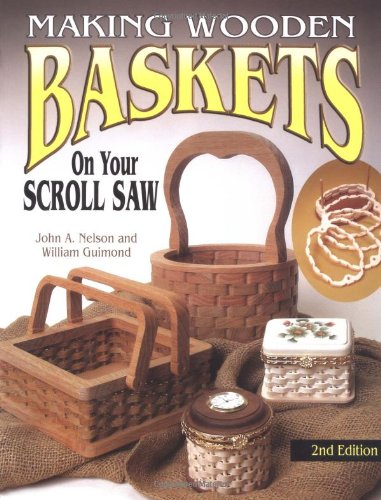 Making Wooden Baskets on Your Scroll Saw 2nd Edition: Nelson, John, Guimond, William